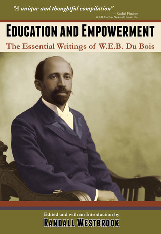Education and Empowerment: The Essential Writings of W.E.B. Du Bois