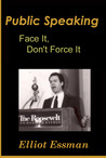 Public Speaking: Face It, Don't Force It