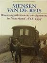 Mensen van de reis: woonwagenbewoners en zigeuners in Nederland (1868-1995)