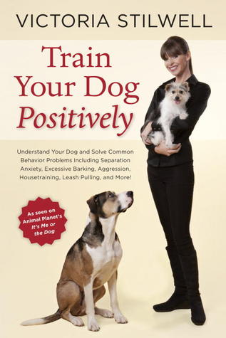 train-your-dog-positively-understand-your-dog-and-solve-common-behavior-problems-including-separation-anxiety-excessive-barking-aggression-housetraining-leash-pulling-and-more