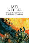 The Complete Stories of Theodore Sturgeon, Volume VI: Baby Is Three