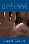 Muddy-Fingered Midnights: poems from the bright days and dark nights of the soul