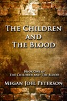 The Children and the Blood by Megan Joel Peterson