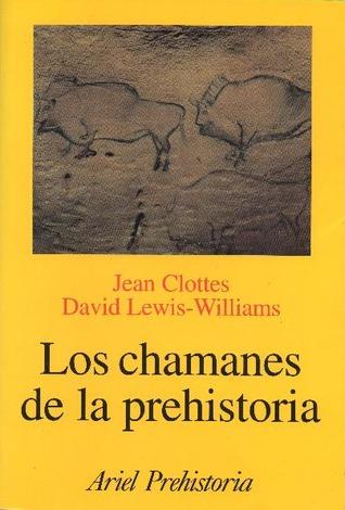 Los chamanes de la prehistoria par Jean Clottes, James David Lewis-Williams, Javier López Cachero