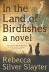 In The Land Of Birdfishes: A Novel