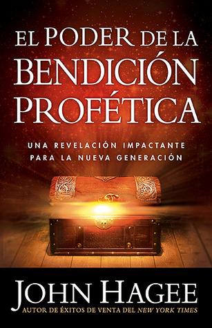 El Poder De La Bendicion Profetica: Descubra el poder de esculpir su futuro, su carrera, su vida y la de su familia!
