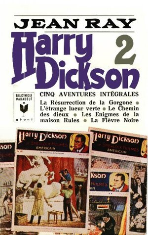 Harry Dickson 2 : la résurrection de la Gorgone / l'étrange lueur verte / le Chemin des dieux / les Énigmes de la maison Rules / la Fièvre Noire