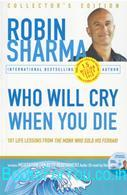 Who Will Cry When You Die? 101 Life Lessons from the Monk Who... by Robin S. Sharma