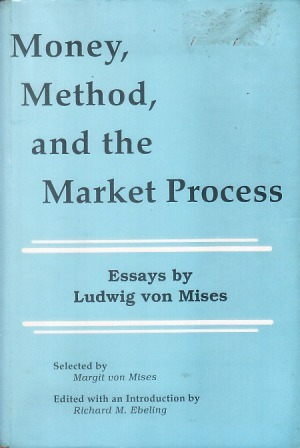 Money, Method, and the Market Process: Essays by Ludwig von Mises ...