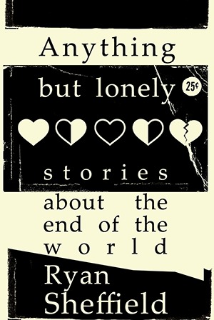 Anything But Lonely - Stories About the End of the World