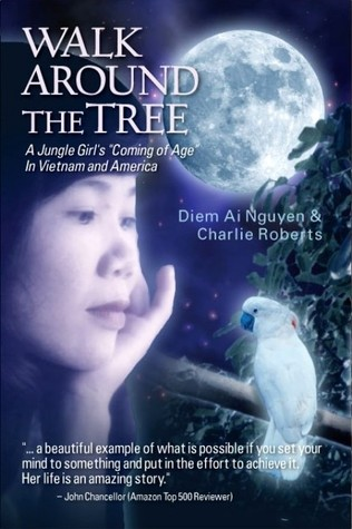 Walk Around the Tree: A Jungle Girls Coming of Age in Vietnam and Amaerica