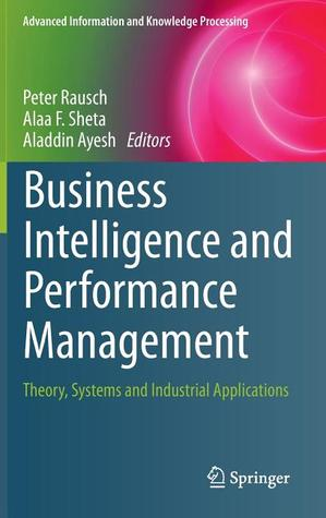 Epub Download Business Intelligence and Performance Management: Theory, Systems and Industrial Applications