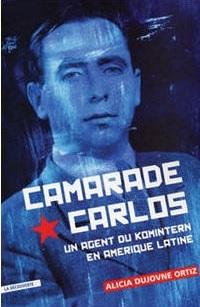 Camarade Carlos: un agent du Komintern en Amérique latine