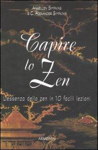 Capire lo zen. L'essenza dello zen in 10 facili lezioni by C. Alexander Simpkins