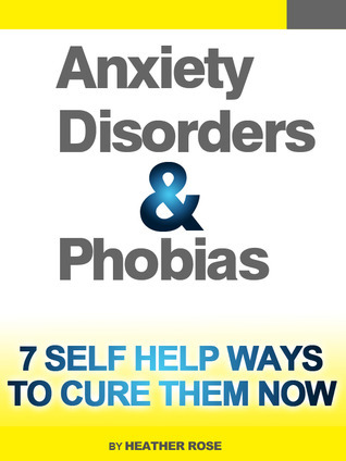 Anxiety and Phobia Workbook: 7 Self Help Ways To Cure Them Now