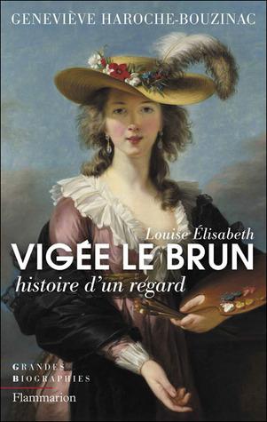Louise-Élisabeth Vigée Le Brun : histoire d'un regard