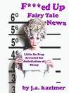 F***ed Up Fairy Tale News by J.A. Kazimer