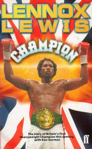 Lennox Lewis; The Autobiography of the Wbc Heavyweight Champion of the World, with Joe Steeples : The Autobiography of the Wbc Heavyweight Champion of