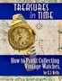 """Treasures In Time... """"How to Profit Collecting Vintage Watches"""" by E.J. Kelly"""