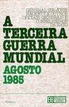 A Terceira Guerra Mundial: Agosto 1985 - Volume 1