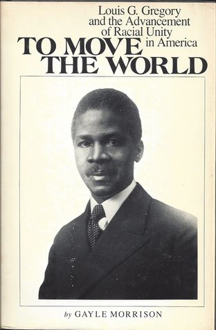 to-move-the-world-louis-g-gregory-and-the-advancement-of-racial-unity-in-america