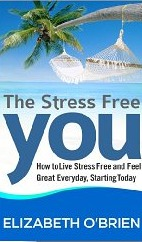 The Stress Free You: How to Live Stress Free and Feel Great Everyday, Starting Today