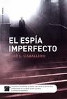 El espia imperfecto by José Luis Caballero Fernández