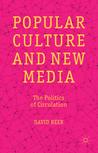 Popular Culture and New Media: The Politics of Circulation