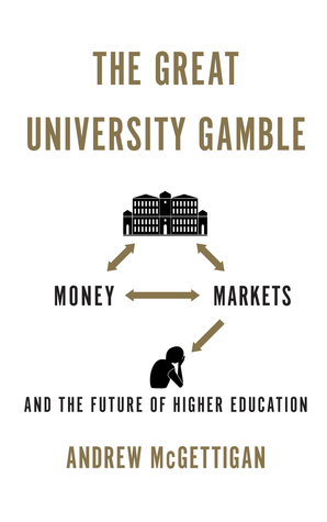 The Great University Gamble: Money, Markets and the Future of Higher Education