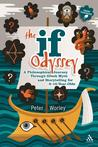 The If Odyssey: A Philosophical Journey Through Greek Myth and Storytelling for 8-16 Year-Olds