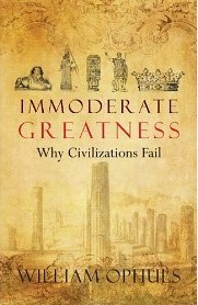 Immoderate Greatness by William Ophuls