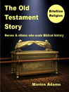 The Old Testament Story: Heroes & Villains Who Made Biblical History (BiteSize Religion, #1)