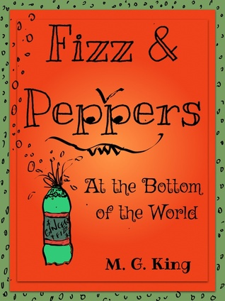 Fizz & Peppers at the Bottom of the World - M.G. King