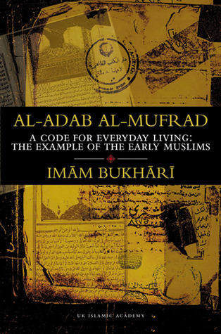 Al-Adab Al-Mufrad: A Code for Everyday Living, The Example of the Early Muslims