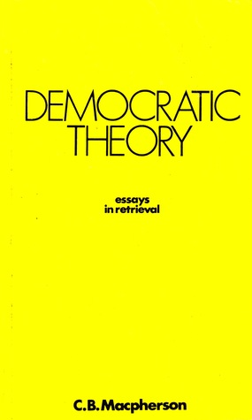 Democratic Theory: Essays in Retrieval