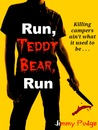 Run, Teddy Bear, Run by Jimmy Pudge