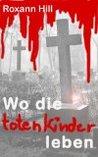 Wo die toten Kinder leben (Die Fälle von Steinbach und Wagner, #1)