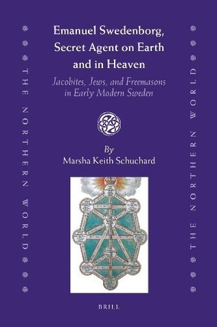 Emanuel Swedenborg, Secret Agent on Earth and in Heaven: Jacobites, Jews and Freemasons in Early Modern Sweden