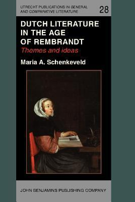 Dutch Literature in the Age of Rembrandt: Themes and Ideas