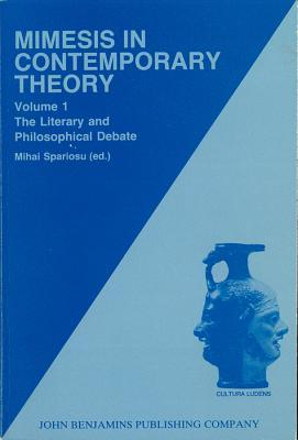 Mimesis in Contemporary Theory: An Interdisciplinary Approach: Volume 1: The Literary and Philosophical Debate
