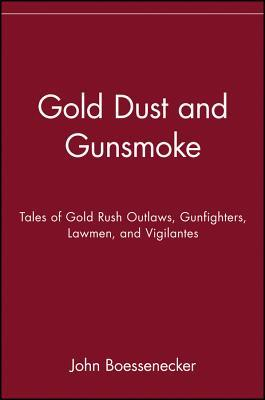 Gold Dust and Gunsmoke: Tales of Gold Rush Outlaws, Gunfighters, Lawmen, and Vigilantes