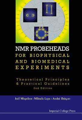 NMR Probeheads for Biophysical and Biomedical Experiments: Theoretical Principles and Practical Guidelines (2nd Edition)