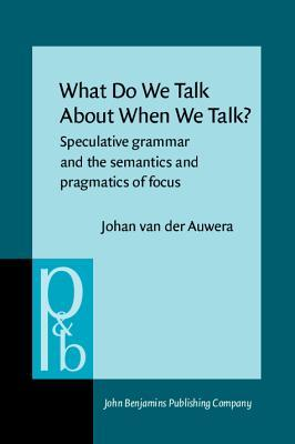 What Do We Talk about When We Talk? Speculative Grammar and the Semantics and Pragmatics of Focus