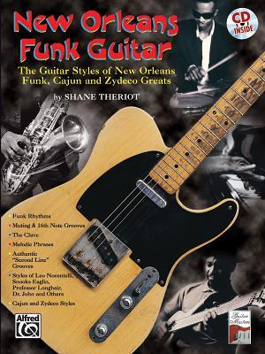 New Orleans Funk Guitar: The Guitar Styles of New Orleans Funk, Cajun, and Zydeco Greats, Book & CD [With CD] par Shane Theriot, Shane Theriot
