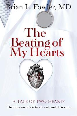 The Beating of My Hearts: A Tale of Two Hearts: Their Disease, Their Treatment, and Their Cure