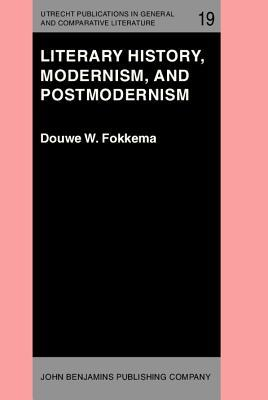 Literary History, Modernism, and Postmodernism: (the Harvard University Erasmus Lectures, Spring 1983)