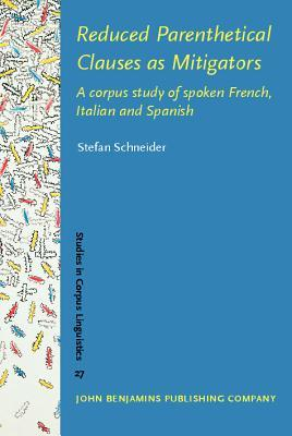 Reduced Parenthetical Clauses as Mitigators: A Corpus Study of Spoken French, Italian and Spanish