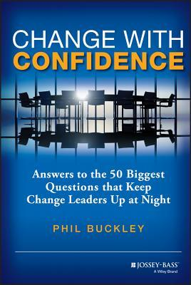 Change with confidence answers to the 50 biggest questions that change with confidence answers to the 50 biggest questions that keep change leaders up at night by phil buckley fandeluxe Gallery