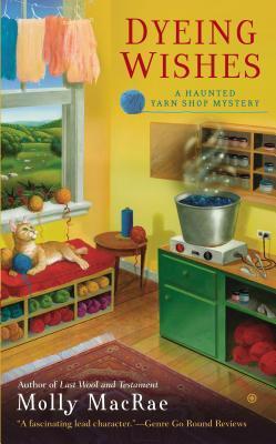 Dyeing Wishes (A Haunted Yarn Shop Mystery #2)