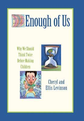 Ebook Enough of Us: Why We Should Think Twice Before Making Children by Cheryl Levinson TXT!